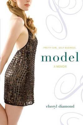 Model: A Memoir; Pretty Girl. Ugly Business.