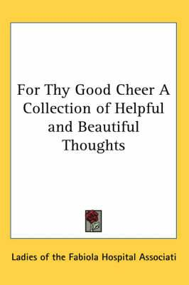 For Thy Good Cheer a Collection of Helpful and Beautiful Thoughts