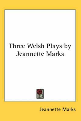 Three Welsh Plays by Jeannette Marks