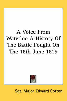 A Voice from Waterloo a History of the Battle Fought on the 18th June 1815