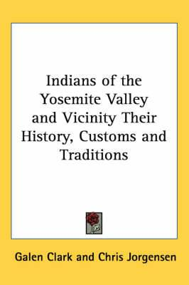 Indians of the Yosemite Valley and Vicinity Their History, Customs and Traditions