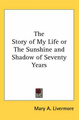 The Story of My Life or The Sunshine and Shadow of Seventy Years