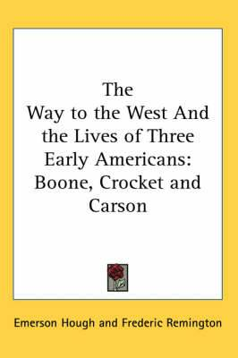 The Way to the West And the Lives of Three Early Americans: Boone, Crocket and Carson