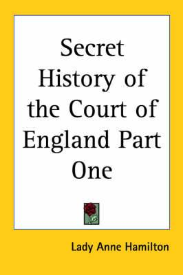 Secret History of the Court of England Part One