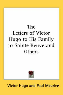 The Letters of Victor Hugo to His Family to Sainte Beuve and Others