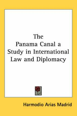 The Panama Canal a Study in International Law and Diplomacy