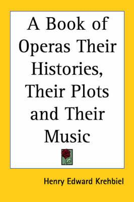 A Book of Operas Their Histories, Their Plots and Their Music