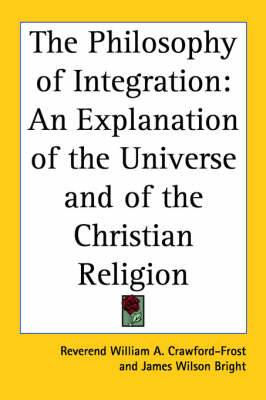 The Philosophy of Integration: An Explanation of the Universe and of the Christian Religion