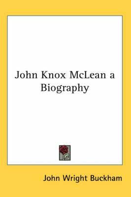 John Knox McLean a Biography