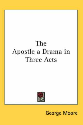 The Apostle a Drama in Three Acts