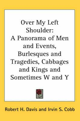 Over My Left Shoulder: A Panorama of Men and Events, Burlesques and Tragedies, Cabbages and Kings and Sometimes W and Y
