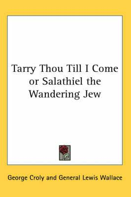 Tarry Thou Till I Come or Salathiel the Wandering Jew