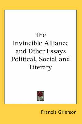 The Invincible Alliance and Other Essays Political, Social and Literary