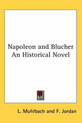 Napoleon and Blucher An Historical Novel