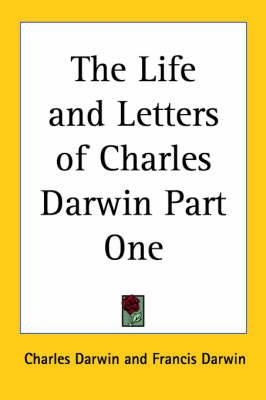 The Life and Letters of Charles Darwin Part One