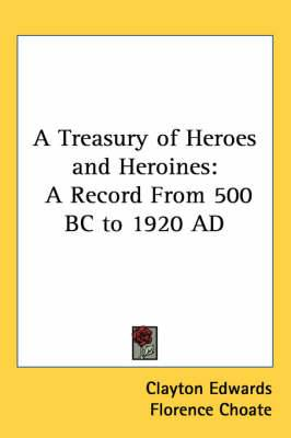 A Treasury of Heroes and Heroines: A Record From 500 BC to 1920 AD