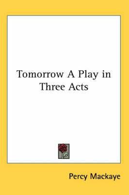 Tomorrow a Play in Three Acts