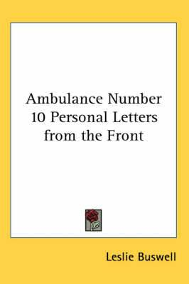 Ambulance Number 10 Personal Letters from the Front