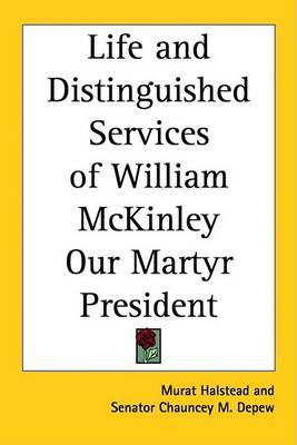 Life and Distinguished Services of William McKinley Our Martyr President