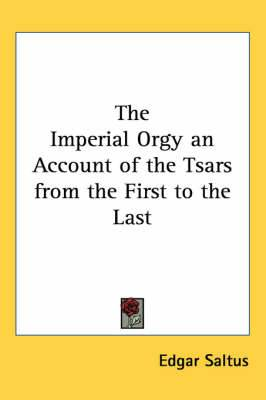 The Imperial Orgy an Account of the Tsars from the First to the Last