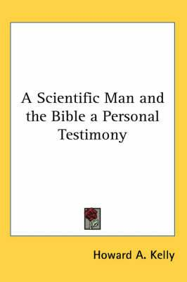 A Scientific Man and the Bible a Personal Testimony