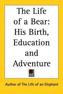 The Life of a Bear: His Birth, Education and Adventure