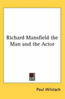 Richard Mansfield the Man and the Actor