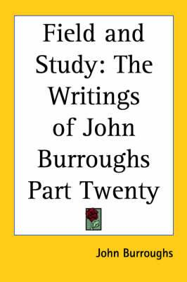 Field and Study: The Writings of John Burroughs Part Twenty