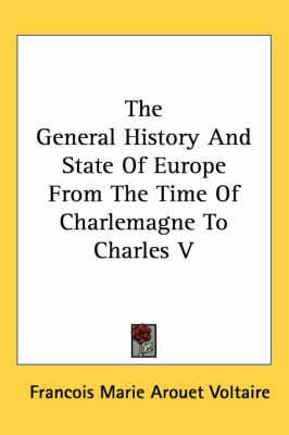 The General History And State Of Europe From The Time Of Charlemagne To Charles V