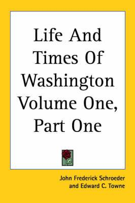 Life And Times Of Washington Volume One, Part One