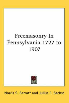 Freemasonry In Pennsylvania 1727 to 1907