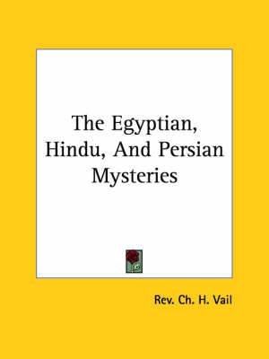 The Egyptian, Hindu, and Persian Mysteries