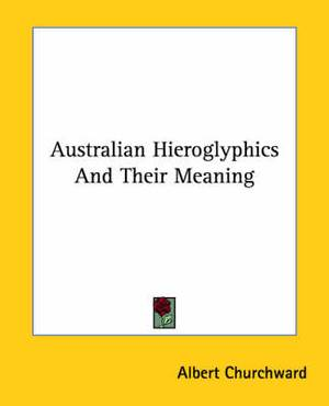 Australian Hieroglyphics and Their Meaning