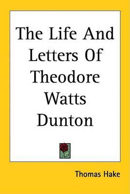 The Life And Letters Of Theodore Watts Dunton