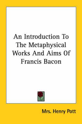 An Introduction to the Metaphysical Works and Aims of Francis Bacon