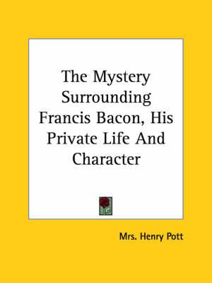 The Mystery Surrounding Francis Bacon, His Private Life and Character