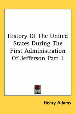 History Of The United States During The First Administration Of Jefferson Part 1