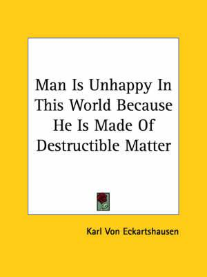 Man Is Unhappy in This World Because He Is Made of Destructible Matter