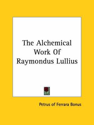 The Alchemical Work of Raymondus Lullius