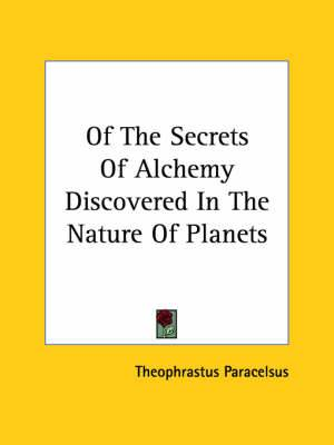 Of the Secrets of Alchemy Discovered in the Nature of Planets