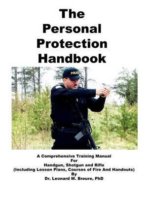 The Personal Protection Handbook: A Comprehensive Training Manual for Handgun, Shotgun and Rifle