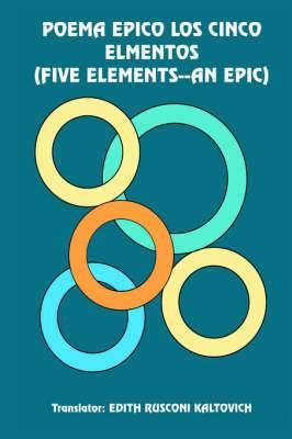 Poema Epico Los Cinco Elmentos (Five Elements--an Epic)