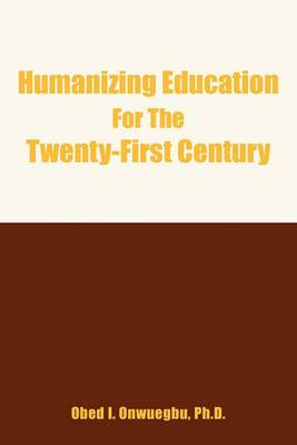 Humanizing Education For The Twenty-First Century
