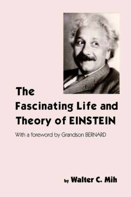 The Fascinating Life and Theory of Einstein