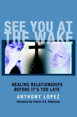 See You At The Wake: Healing Relationships Before It's Too Late