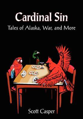 Cardinal Sin: Tales of Alaska, War, and More