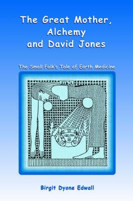 Great Mother, Alchemy and David Jones: The Small Folk's Tale of Earth Medicine