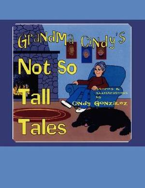 Grandma Cindy's Not So Tall Tales