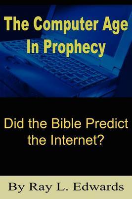 The Computer Age In Prophecy: Did the Bible Predict the Internet?