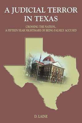 A Judicial Terror in Texas: Crossing the Nation..A Fifteen Year Nightmare of Being Falsely Accused